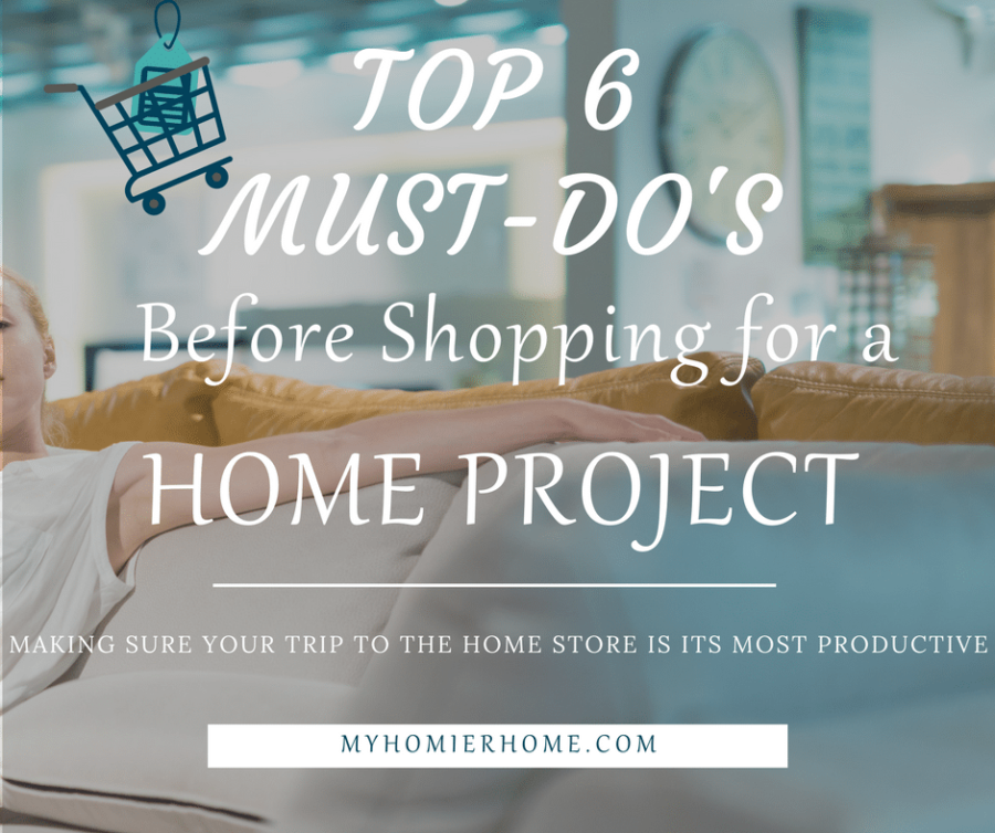 Top 6 Must-Do's Before Shopping for a Home Project