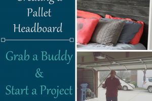 Creating a Pallet Headboard + 8 Reasons to Grab a Buddy and Start a Project