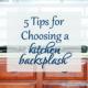 5 Tips for Choosing a Kitchen Backsplash